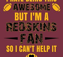 I Hate Being This Awesome. But I'M A Redskins Fan So I Can't Help It. by sports-tees