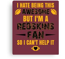 I Hate Being This Awesome. But I'M A Redskins Fan So I Can't Help It. Canvas Print