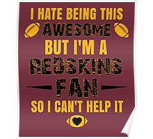 I Hate Being This Awesome. But I'M A Redskins Fan So I Can't Help It. Poster