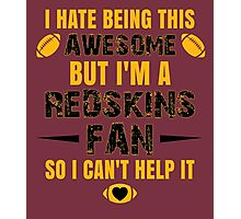 I Hate Being This Awesome. But I'M A Redskins Fan So I Can't Help It. Photographic Print
