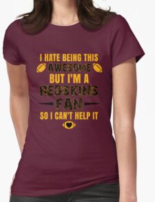 I Hate Being This Awesome. But I'M A Redskins Fan So I Can't Help It. Womens Fitted T-Shirt
