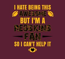 I Hate Being This Awesome. But I'M A Redskins Fan So I Can't Help It. Unisex T-Shirt