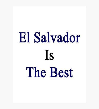 El Salvador Is The Best Photographic Print
