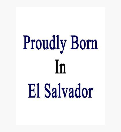 Proudly Born In El Salvador Photographic Print