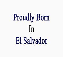 Proudly Born In El Salvador Unisex T-Shirt