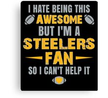 I Hate Being This Awesome. But I'M A Steelers Fan So I Can't Help It. Canvas Print