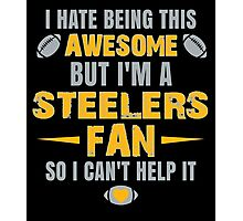 I Hate Being This Awesome. But I'M A Steelers Fan So I Can't Help It. Photographic Print