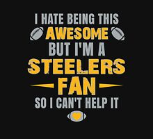 I Hate Being This Awesome. But I'M A Steelers Fan So I Can't Help It. Unisex T-Shirt