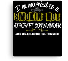 I'm married to a SMOKIN' HOT AIRCRAFT COMMANDER Canvas Print