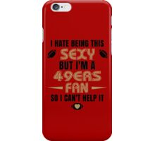 I Hate Being This Sexy.But I Am A 49ers Fan So I Can't Help It. iPhone Case/Skin