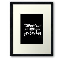 Tomorrow's Just Your Future Yesterday Framed Print
