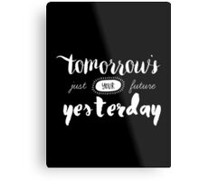 Tomorrow's Just Your Future Yesterday Metal Print