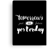 Tomorrow's Just Your Future Yesterday Canvas Print