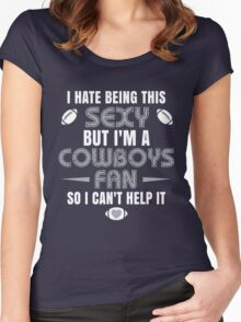 I Hate Being This Sexy.But I Am A Cowboys Fan So I Can't Help It. Women's Fitted Scoop T-Shirt