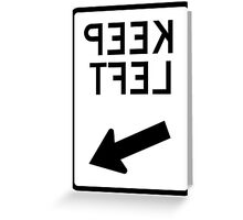 Keep Left or is it Right - reverse - any colour shirt Greeting Card