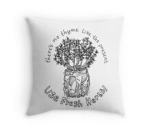 there's no thyme like the present Throw Pillow