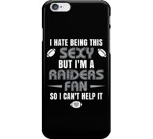 I Hate Being This Sexy.But I Am A Raiders Fan So I Can't Help It. iPhone Case/Skin