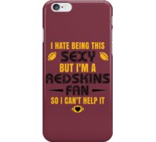 I Hate Being This Sexy.But I Am A Redskins Fan So I Can't Help It. iPhone Case/Skin