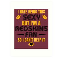 I Hate Being This Sexy.But I Am A Redskins Fan So I Can't Help It. Art Print