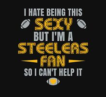 I Hate Being This Sexy.But I Am A Steelers Fan So I Can't Help It. Unisex T-Shirt