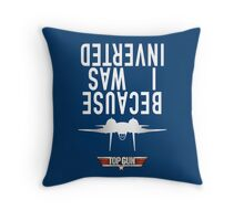 Because I Was Inverted Throw Pillow