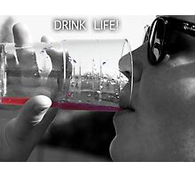 Drink Life Photographic Print