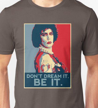 Don't dream it, BE it. Unisex T-Shirt