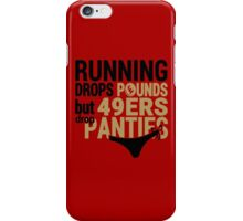 Running Drops Pounds But 49ers Drop Panties. iPhone Case/Skin