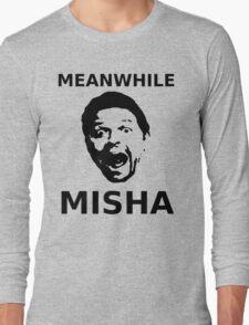 Meanwhile Misha Long Sleeve T-Shirt
