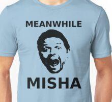 Meanwhile Misha Unisex T-Shirt