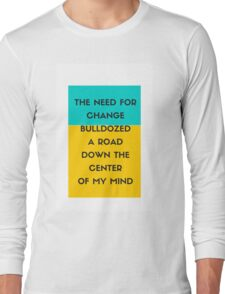 The need for change bulldozed a road down the center of my mind Long Sleeve T-Shirt