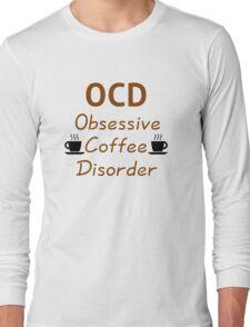 OCD - Obsessive Coffee Disorder Long Sleeve T-Shirt