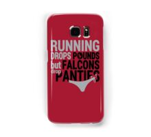 Running Drops Pounds But Falcons Drop Panties. Samsung Galaxy Case/Skin