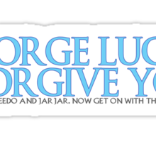 George Lucas, I forgive you. Sticker