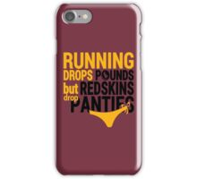 Running Drops Pounds But Redskins Drop Panties. iPhone Case/Skin