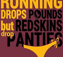 Running Drops Pounds But Redskins Drop Panties. by sports-tees