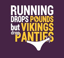 Running Drops Pounds But Vikings  Drop Panties. Unisex T-Shirt