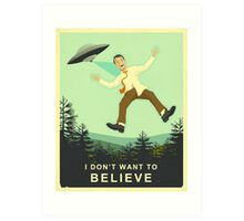 I DON'T WANT TO BELIEVE Art Print