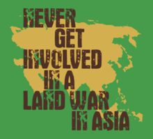 Never Get Involved In A Land War In Asia by heavenlygeekdom