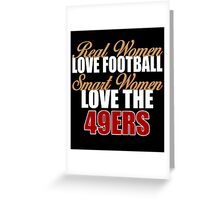 Real Women Love Football Smart Women Love The 49ers Greeting Card