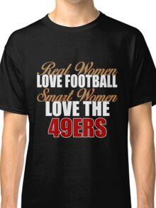 Real Women Love Football Smart Women Love The 49ers Classic T-Shirt