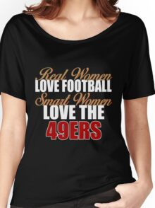 Real Women Love Football Smart Women Love The 49ers Women's Relaxed Fit T-Shirt