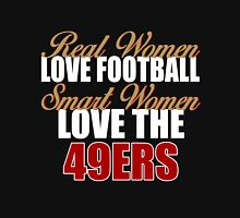 Real Women Love Football Smart Women Love The 49ers Unisex T-Shirt
