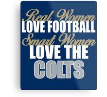 Real Women Love Football Smart Women Love The Colts Metal Print