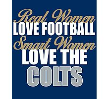 Real Women Love Football Smart Women Love The Colts Photographic Print