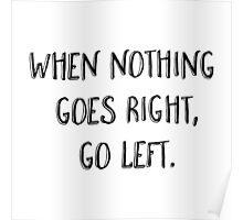 When nothing goes right, go left. Poster
