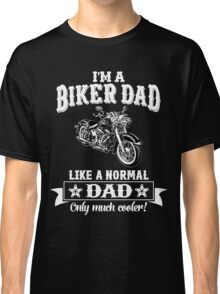 I'm a Biker Dad , Like Normal Dad , Only Cooler . T Shirts , Mugs , Phone Cases , Duvets and More Classic T-Shirt