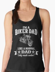 I'm a Biker Dad , Like Normal Dad , Only Cooler . T Shirts , Mugs , Phone Cases , Duvets and More Women's Tank Top