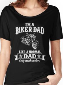 I'm a Biker Dad , Like Normal Dad , Only Cooler . T Shirts , Mugs , Phone Cases , Duvets and More Women's Relaxed Fit T-Shirt