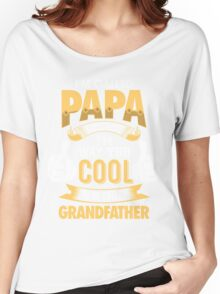 I'm Called PAPA Because I'm Way Too Cool To Be Called Grandfather . T-Shirts , Hoodies , Mugs & More Women's Relaxed Fit T-Shirt